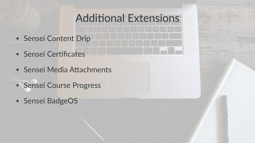 Addi$onal)Extensions • Sensei'Content'Drip • Se...
