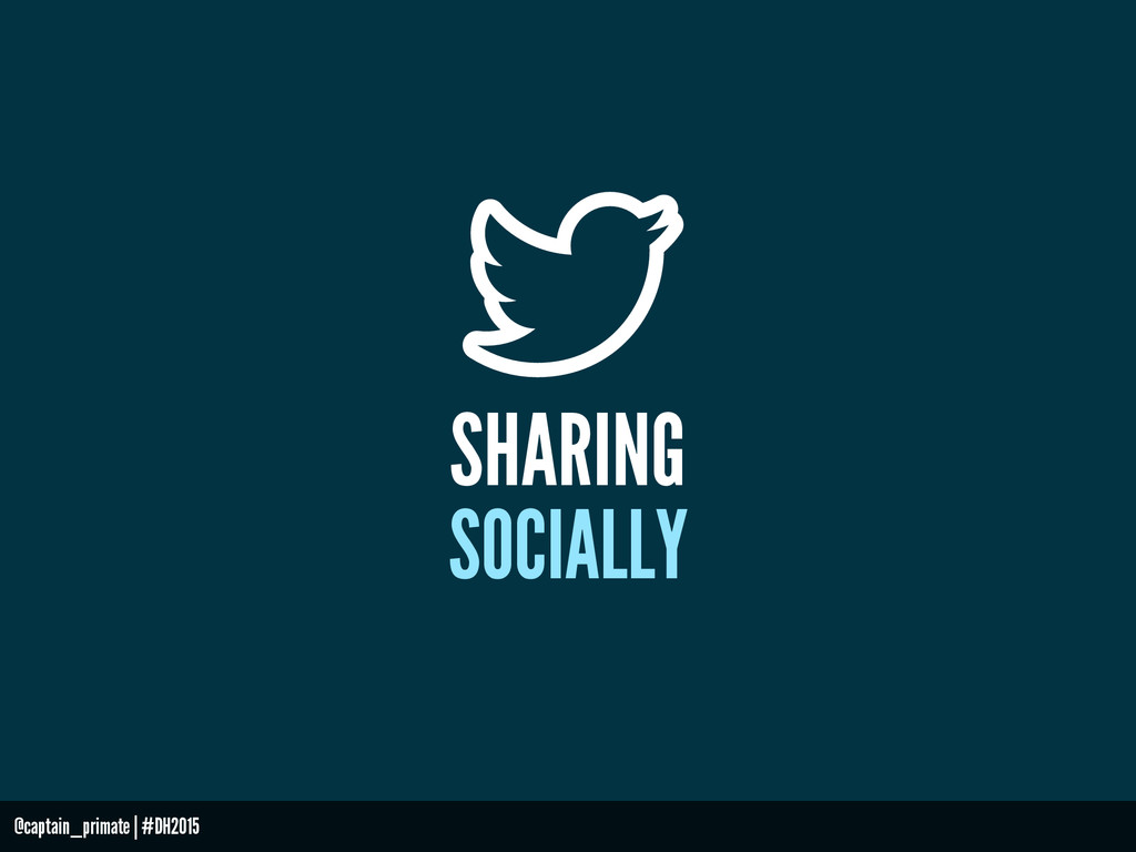 SHARING SOCIALLY @captain_primate | #DH2015