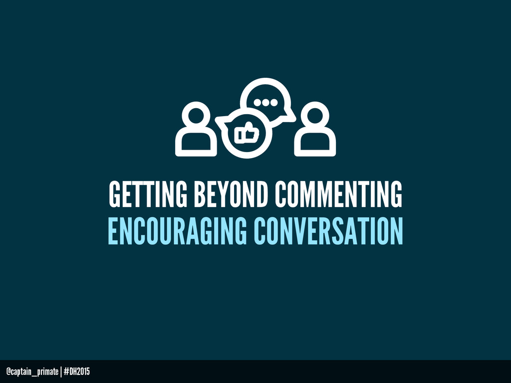 GETTING BEYOND COMMENTING ENCOURAGING CONVERSAT...