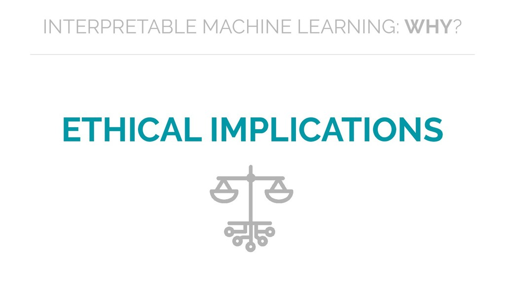 ETHICAL IMPLICATIONS INTERPRETABLE MACHINE LEAR...