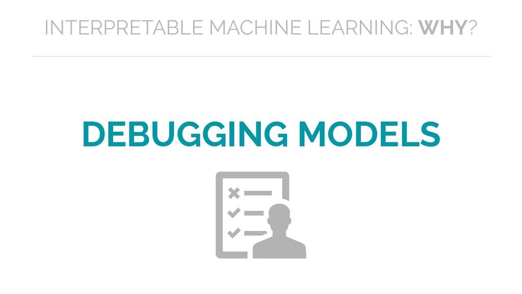 DEBUGGING MODELS INTERPRETABLE MACHINE LEARNING...