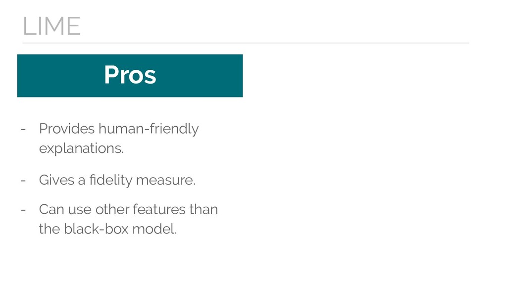 Pros LIME - Provides human-friendly explanation...