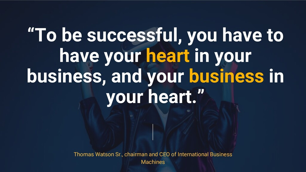 """""""To be successful, you have to have your heart ..."""