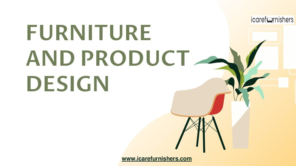 FURNITURE AND PRODUCT DESIGN www.icarefurnisher...