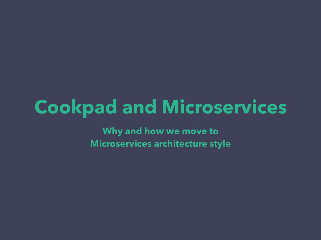 Cookpad and Microservices Why and how we move t...