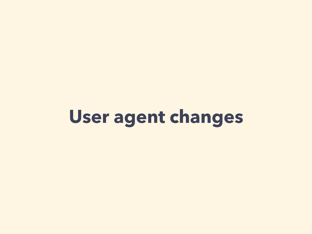 User agent changes