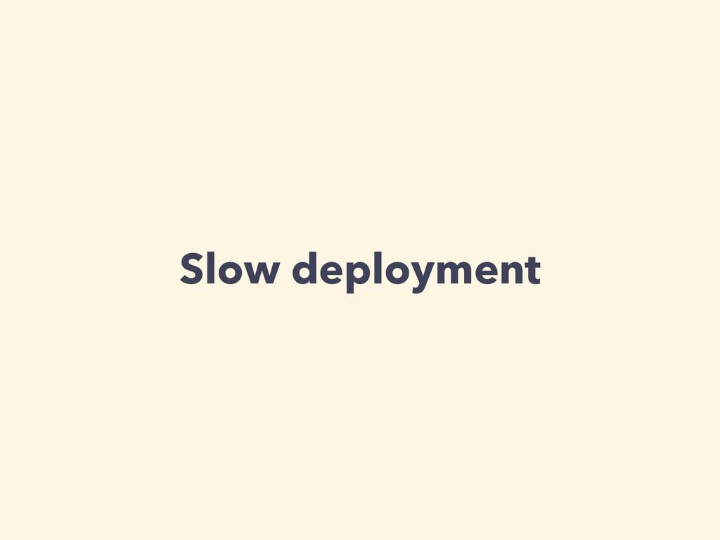 Slow deployment