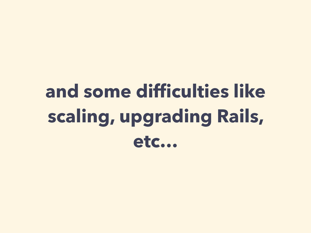 and some difficulties like scaling, upgrading Ra...