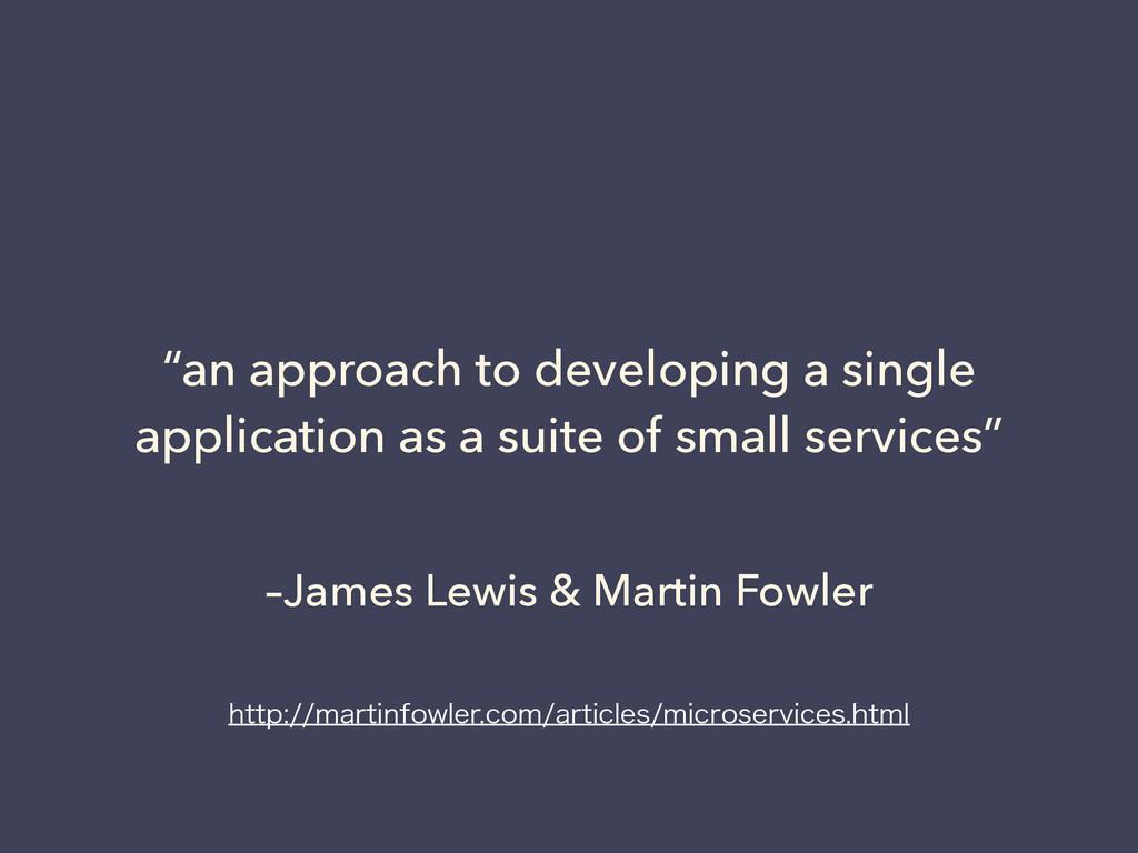 """–James Lewis & Martin Fowler """"an approach to de..."""