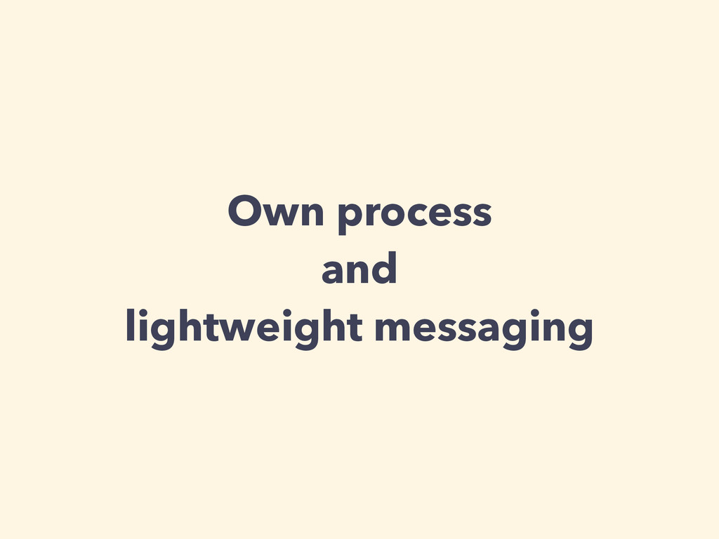 Own process and lightweight messaging