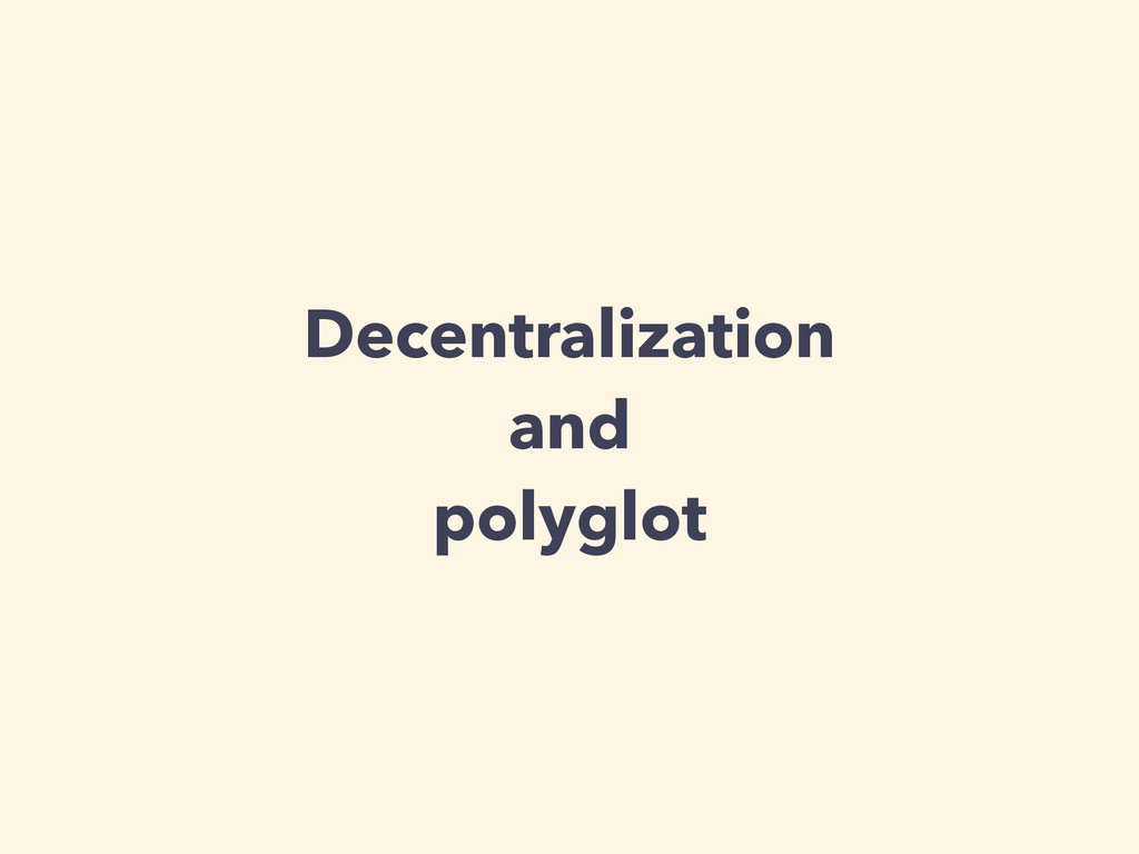 Decentralization and polyglot