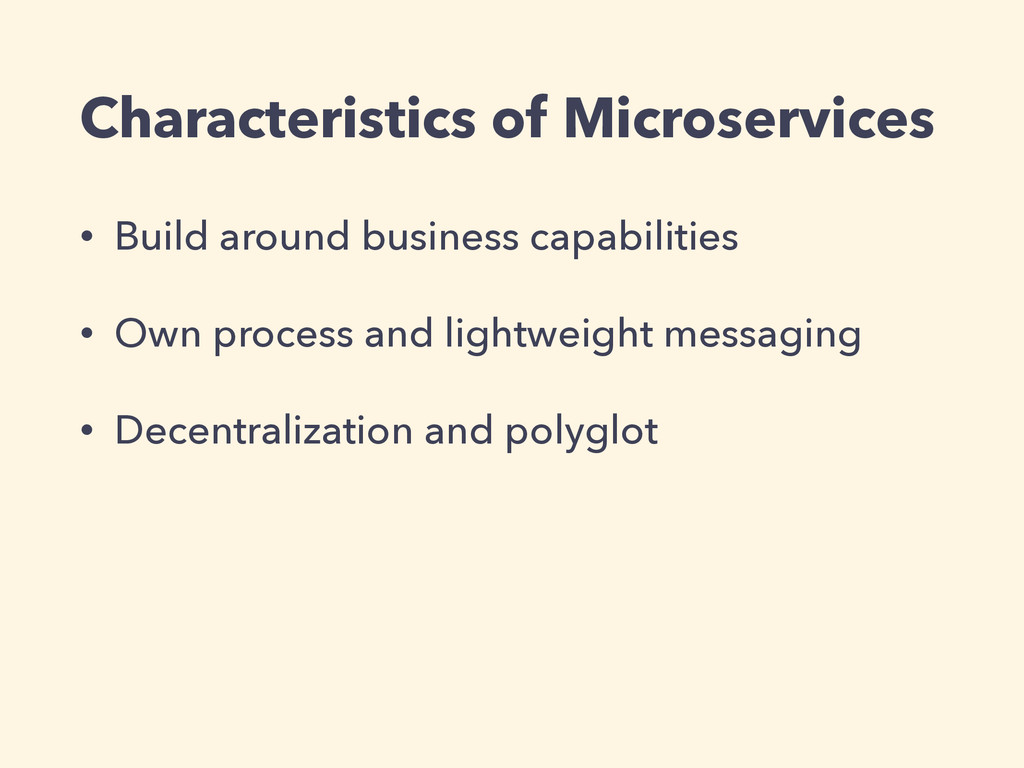 Characteristics of Microservices • Build around...