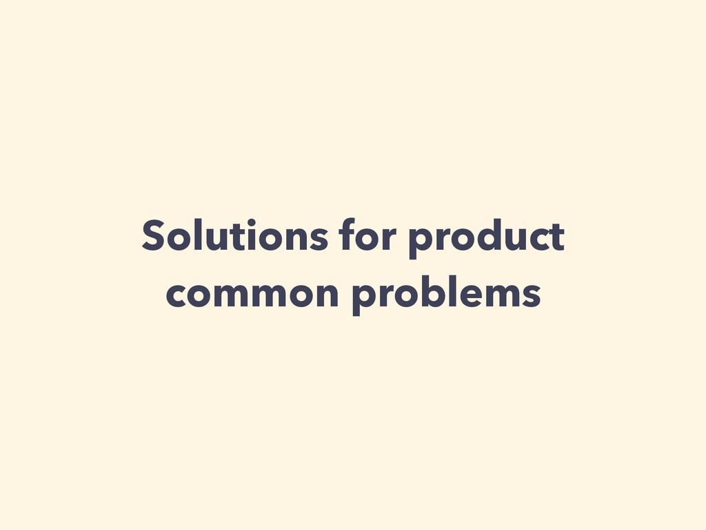 Solutions for product common problems