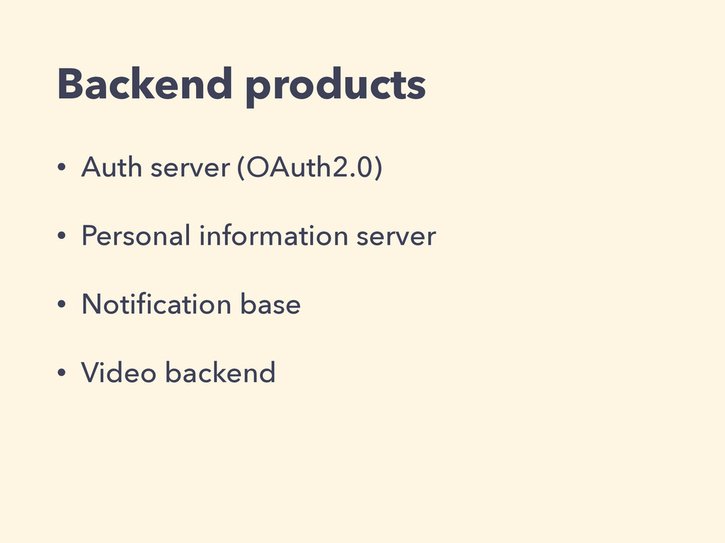 Backend products • Auth server (OAuth2.0) • Per...