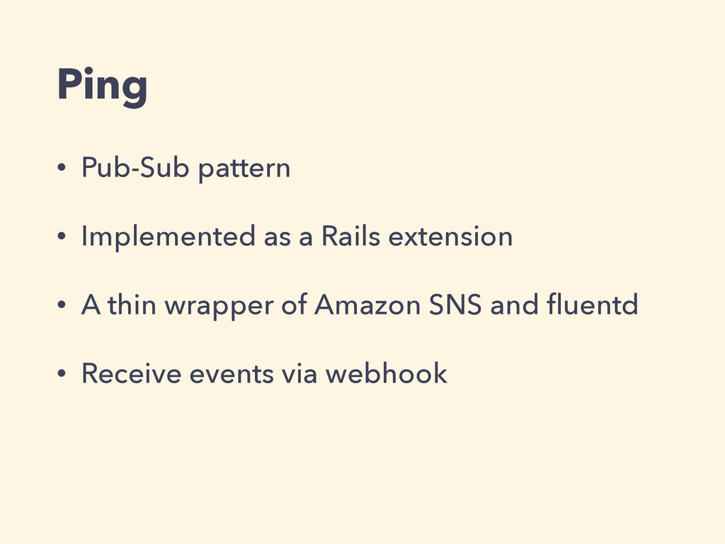 Ping • Pub-Sub pattern • Implemented as a Rails...