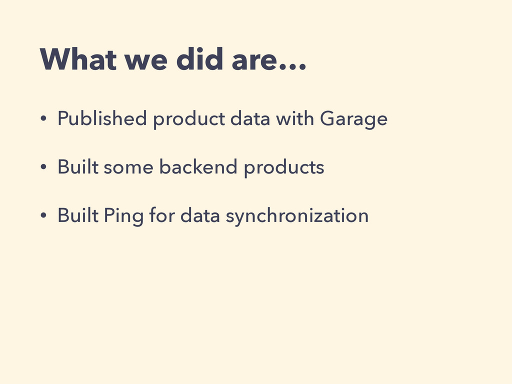 What we did are… • Published product data with ...