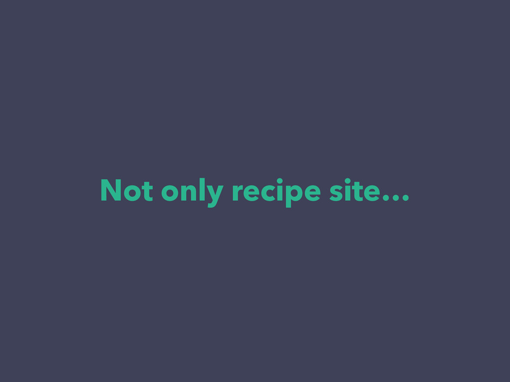 Not only recipe site…