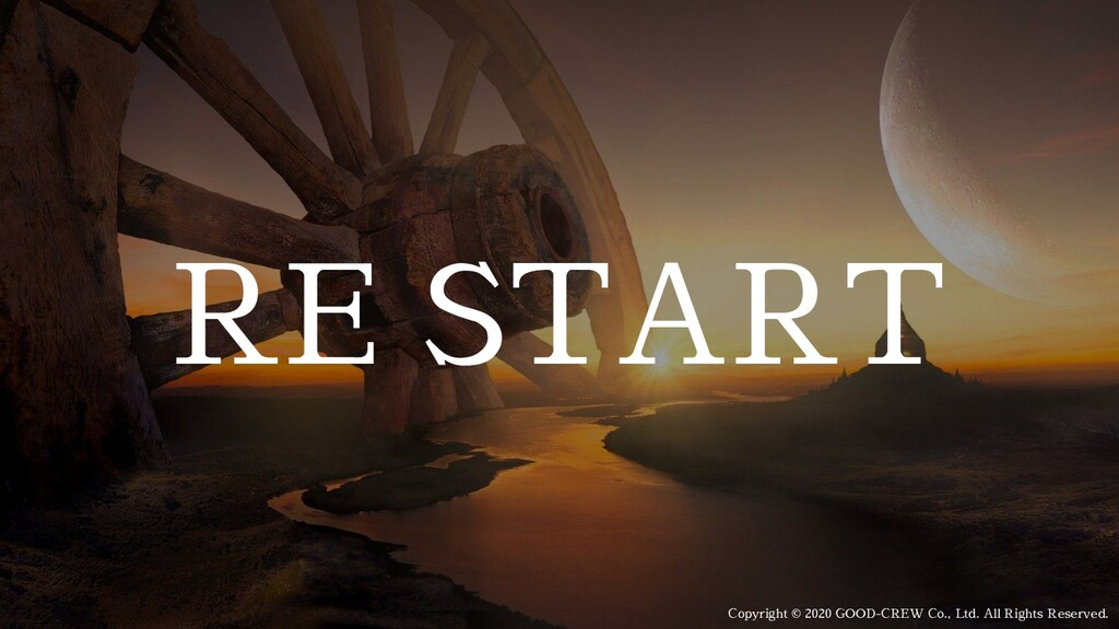 RE START Copyright © 2020 GOOD-CREW Co., Ltd. A...