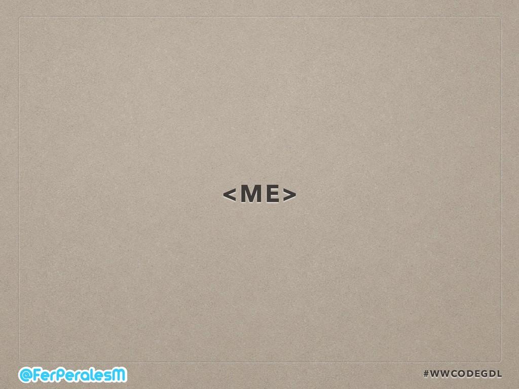 #WWCODEGDL <ME>