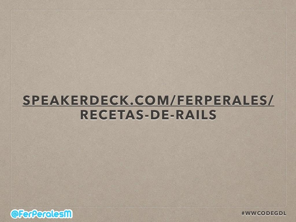 #WWCODEGDL SPEAKERDECK.COM/FERPERALES/ RECETAS-...