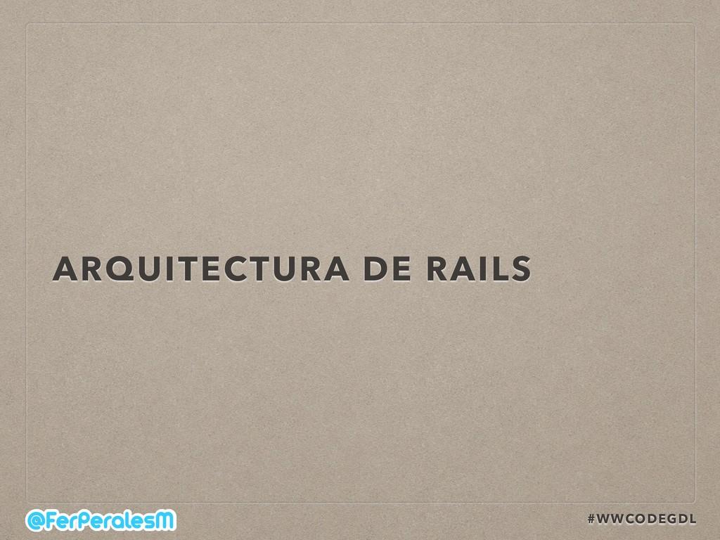 #WWCODEGDL ARQUITECTURA DE RAILS