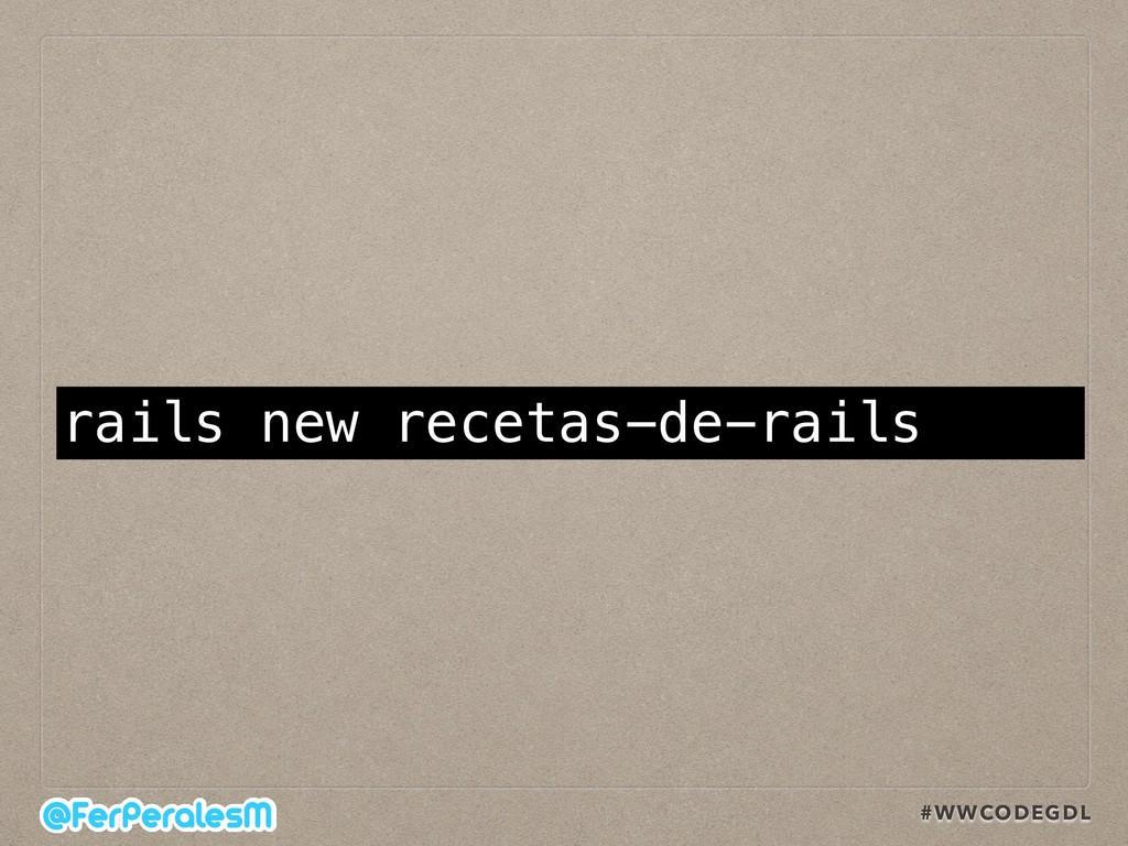 #WWCODEGDL rails new recetas-de-rails