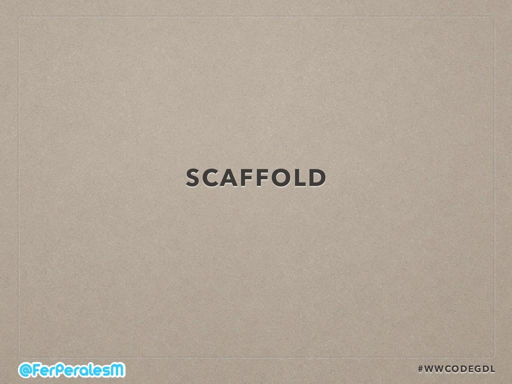 #WWCODEGDL SCAFFOLD
