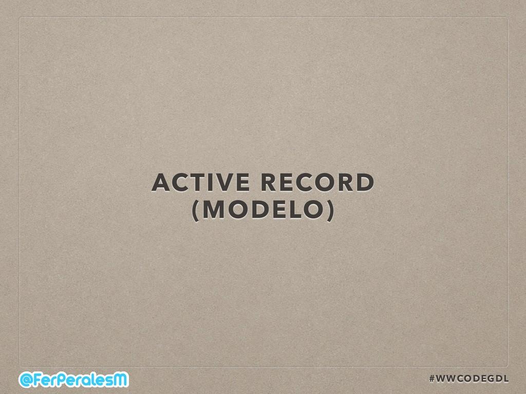 #WWCODEGDL ACTIVE RECORD (MODELO)