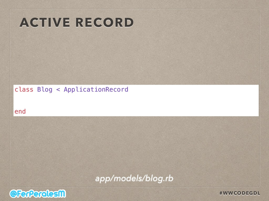 #WWCODEGDL ACTIVE RECORD class Blog < Applicati...