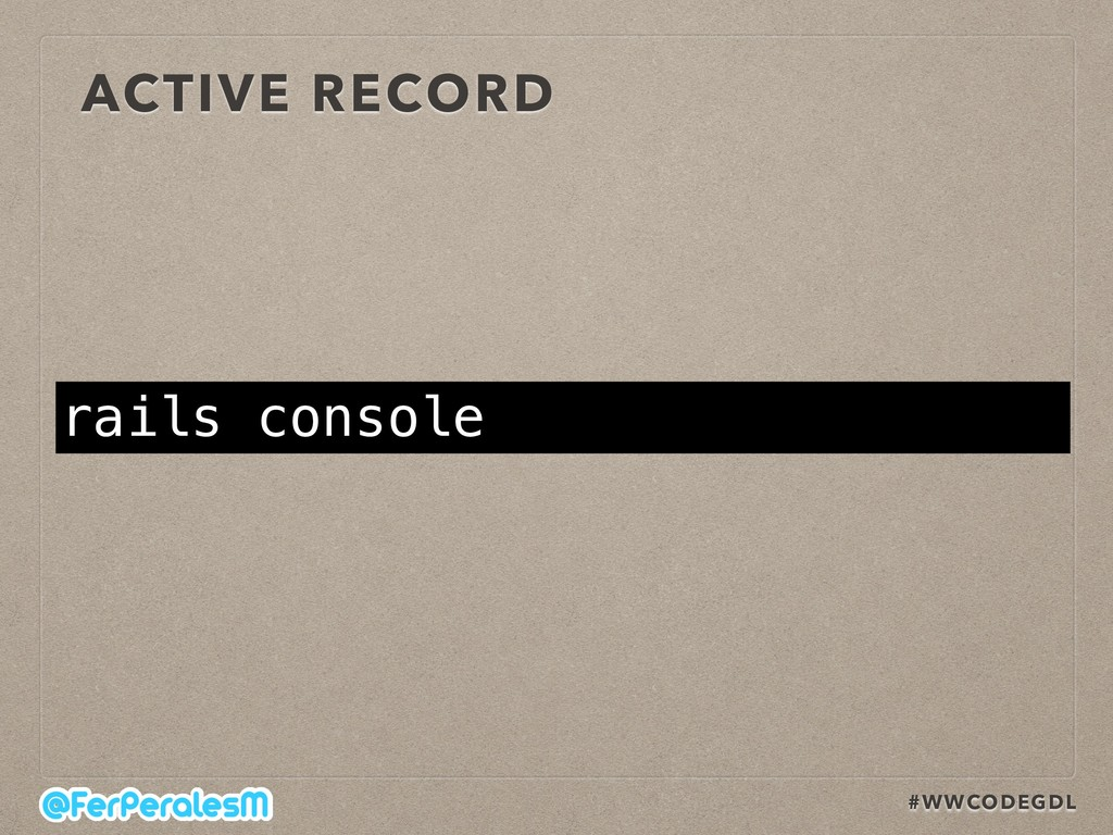 #WWCODEGDL ACTIVE RECORD rails console