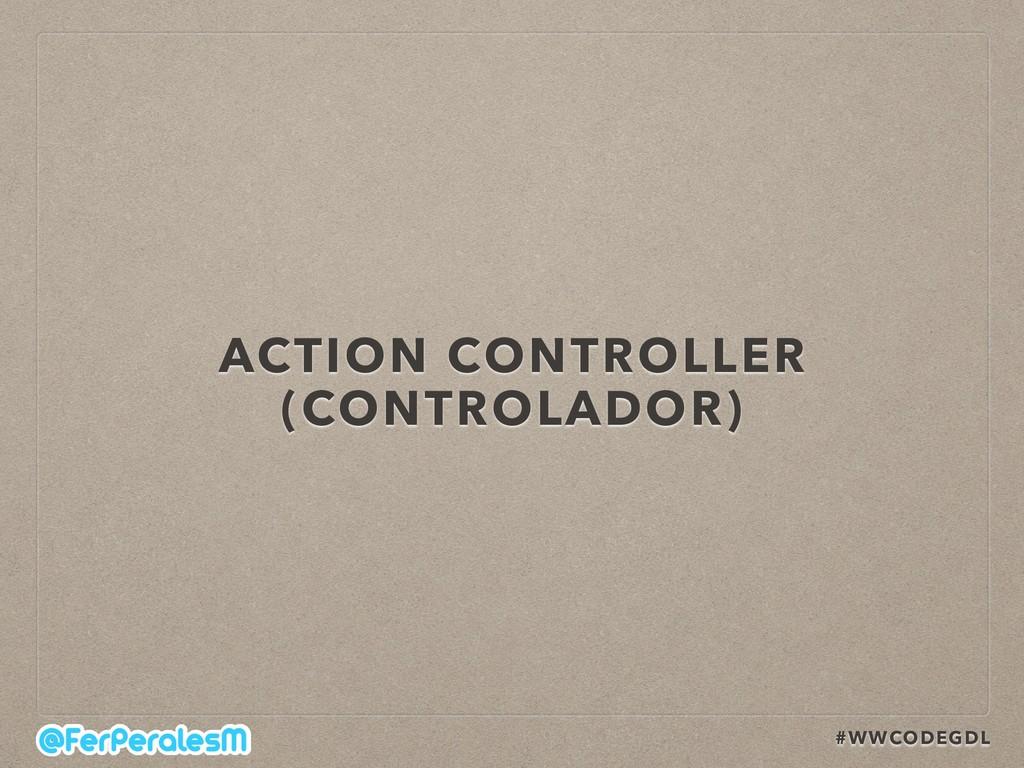 #WWCODEGDL ACTION CONTROLLER (CONTROLADOR)