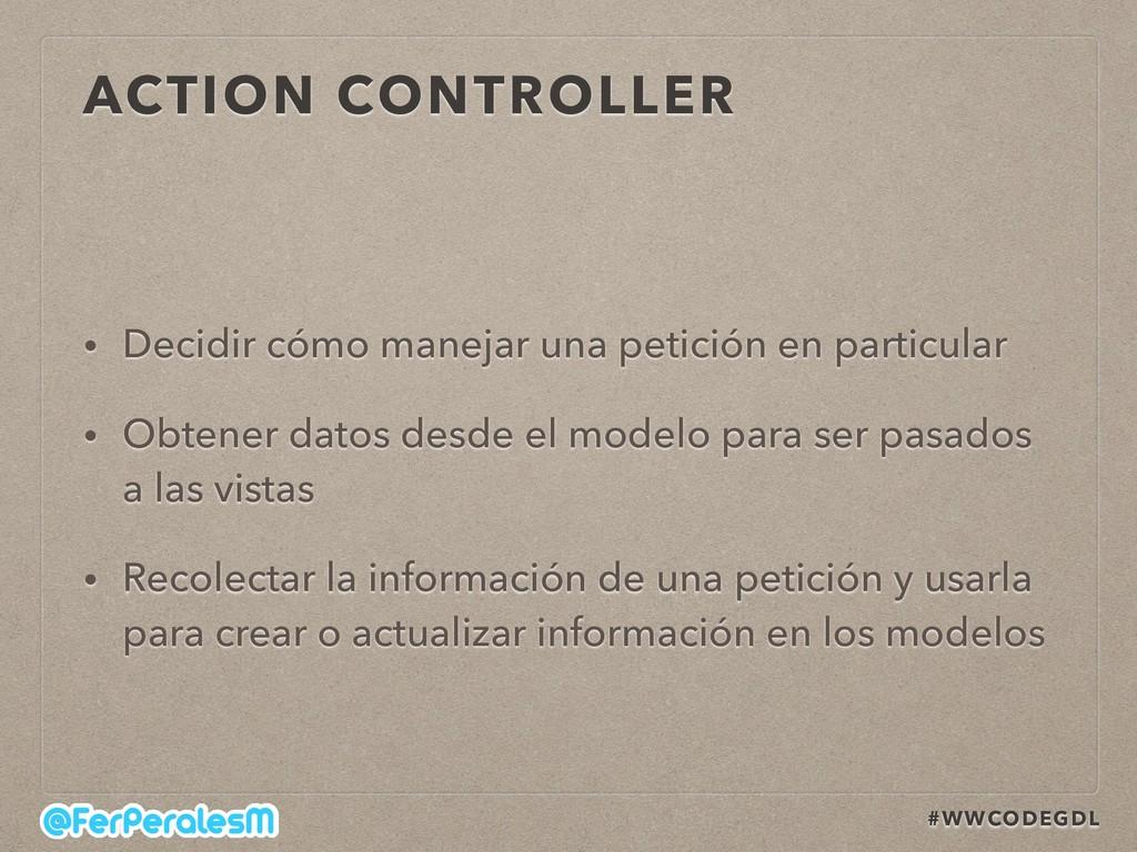 #WWCODEGDL ACTION CONTROLLER • Decidir cómo man...