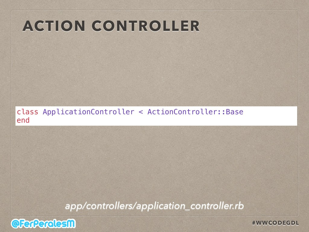 #WWCODEGDL ACTION CONTROLLER class ApplicationC...