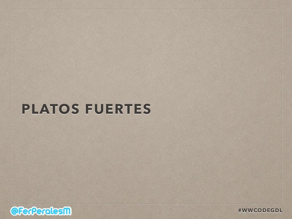 #WWCODEGDL PLATOS FUERTES