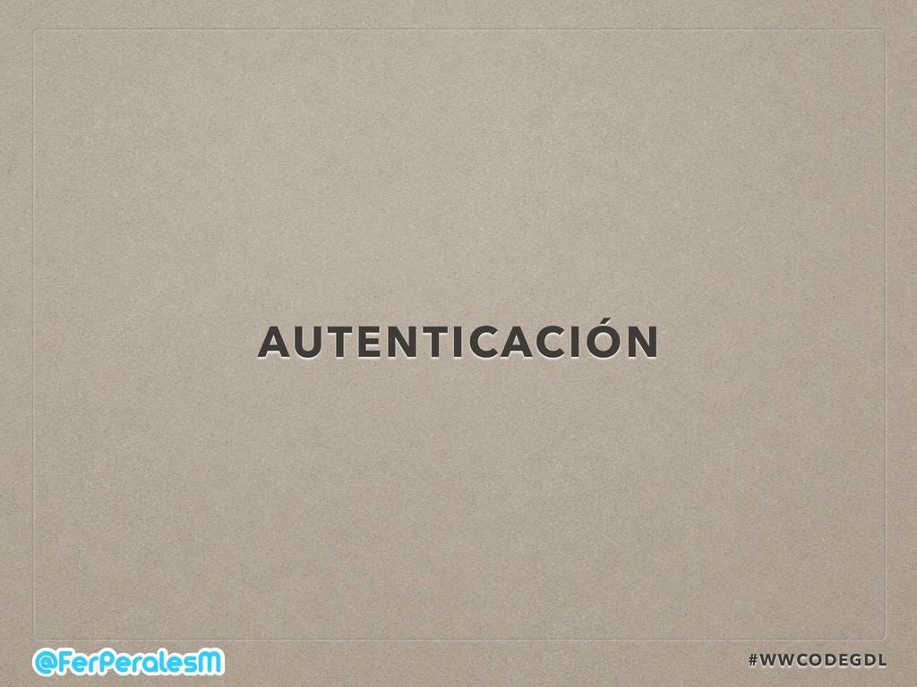 #WWCODEGDL AUTENTICACIÓN