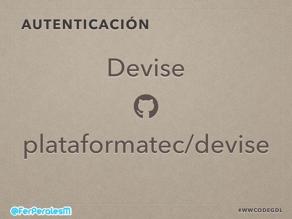 #WWCODEGDL AUTENTICACIÓN Devise plataformatec/d...