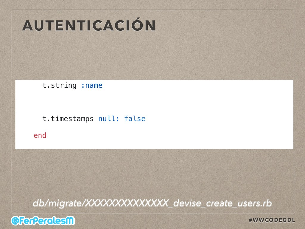 #WWCODEGDL AUTENTICACIÓN t.string :name t.times...