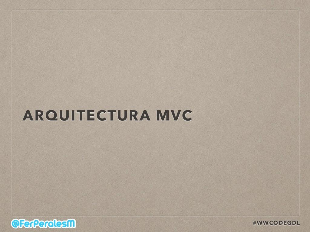 #WWCODEGDL ARQUITECTURA MVC