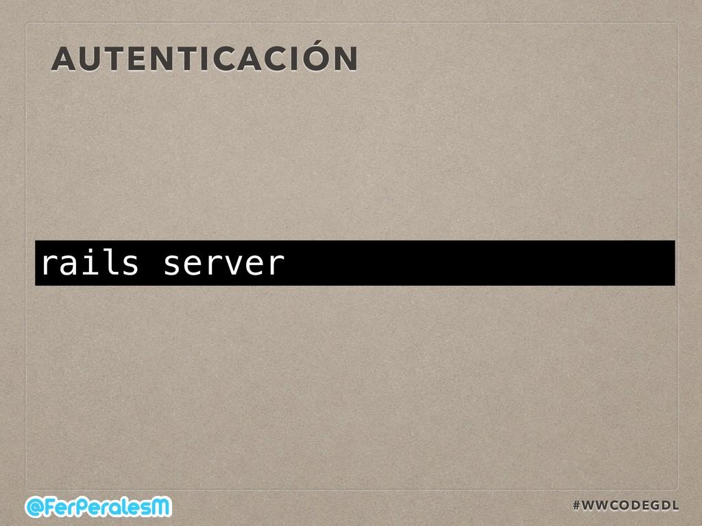#WWCODEGDL AUTENTICACIÓN rails server