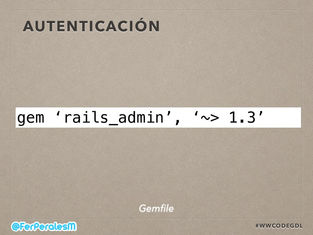 #WWCODEGDL AUTENTICACIÓN gem 'rails_admin', '~>...