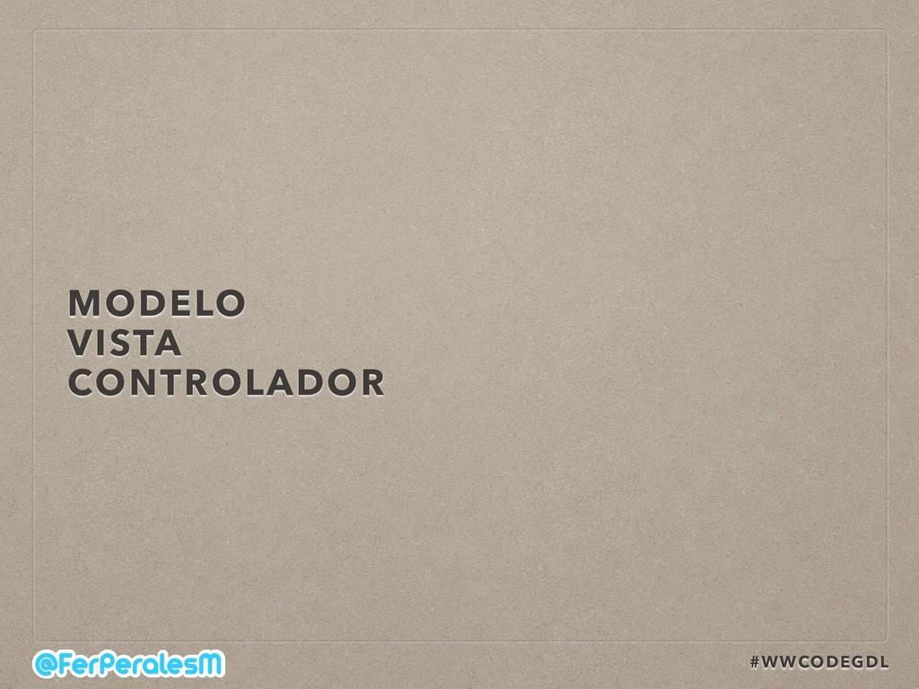 #WWCODEGDL MODELO VISTA CONTROLADOR