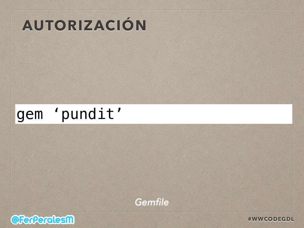 #WWCODEGDL AUTORIZACIÓN gem 'pundit' Gemfile
