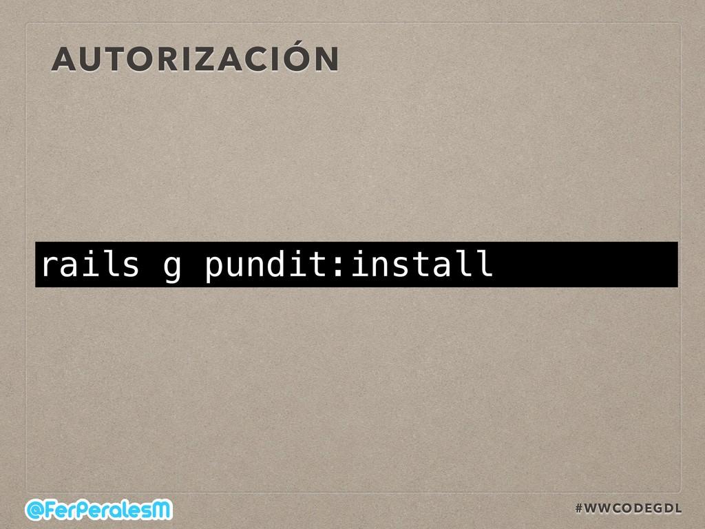 #WWCODEGDL AUTORIZACIÓN rails g pundit:install