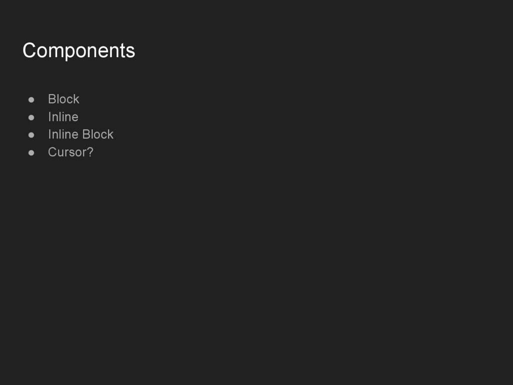 Components ● Block ● Inline ● Inline Block ● Cu...