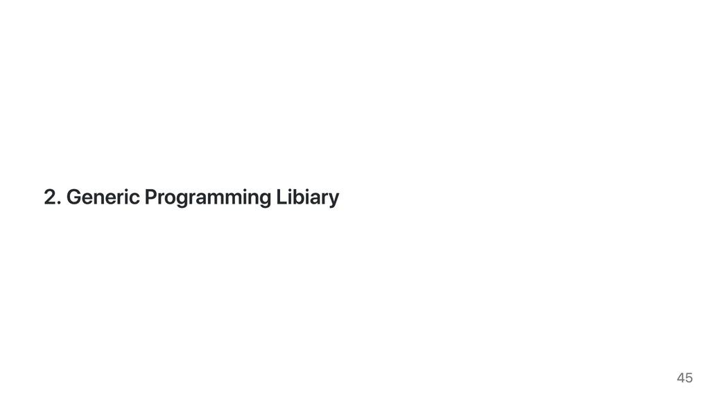 2. Generic Programming Libiary 45