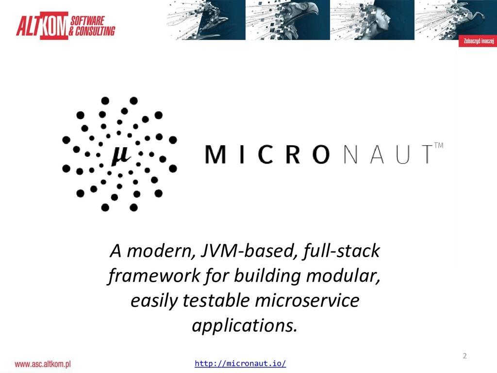 2 http://micronaut.io/ A modern, JVM-based, ful...