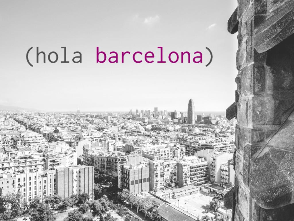 (hola barcelona)
