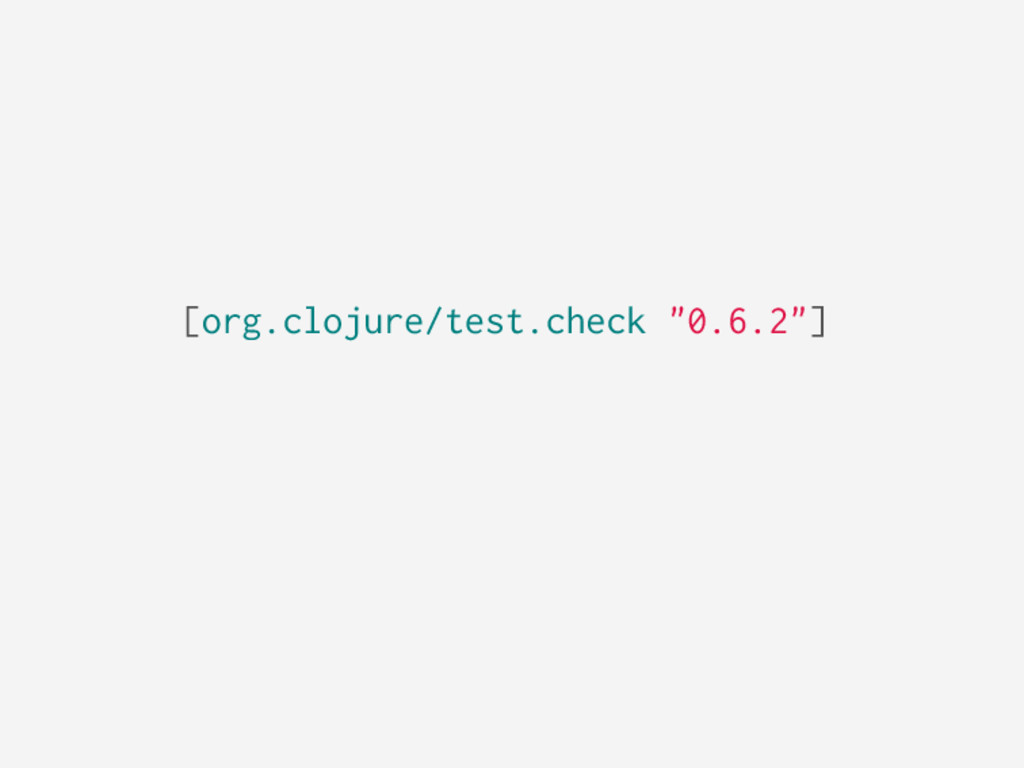 "[org.clojure/test.check ""0.6.2""]"