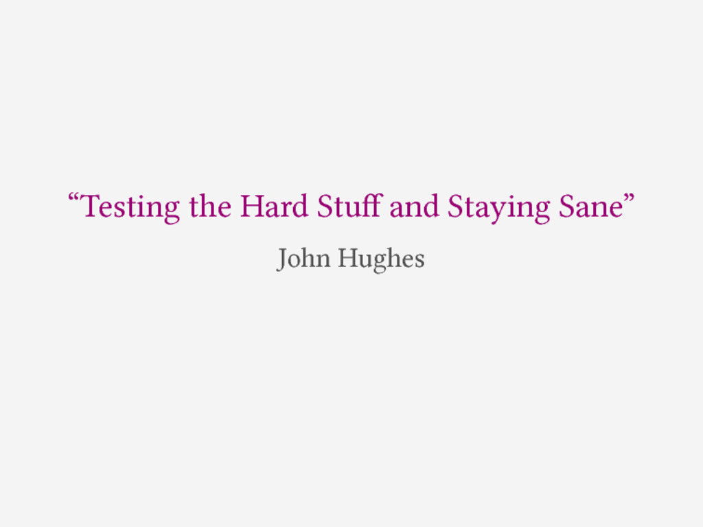 """Testing the Hard Stuff and Staying Sane"" John H..."