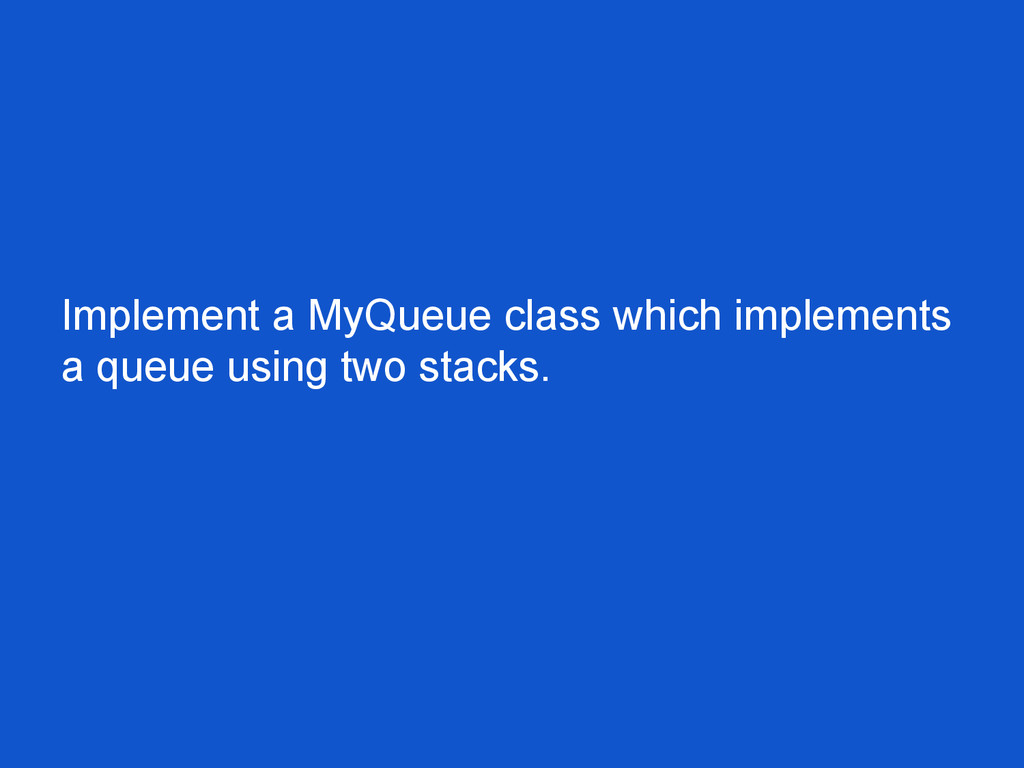 Implement a MyQueue class which implements a qu...